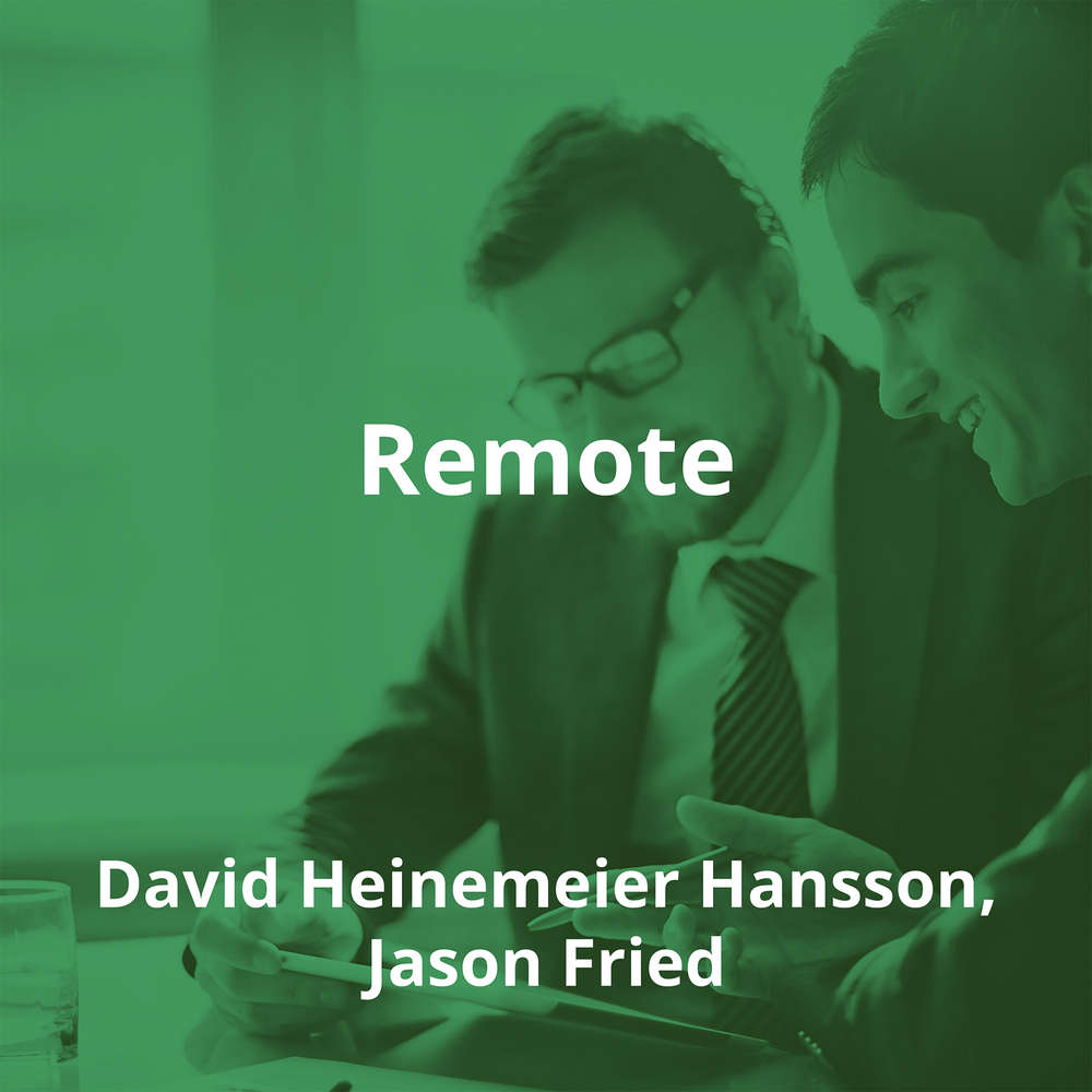 Remote by David Heinemeier Hansson, Jason Fried - Summary