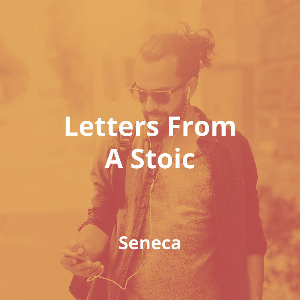 Letters From A Stoic by Seneca - Summary