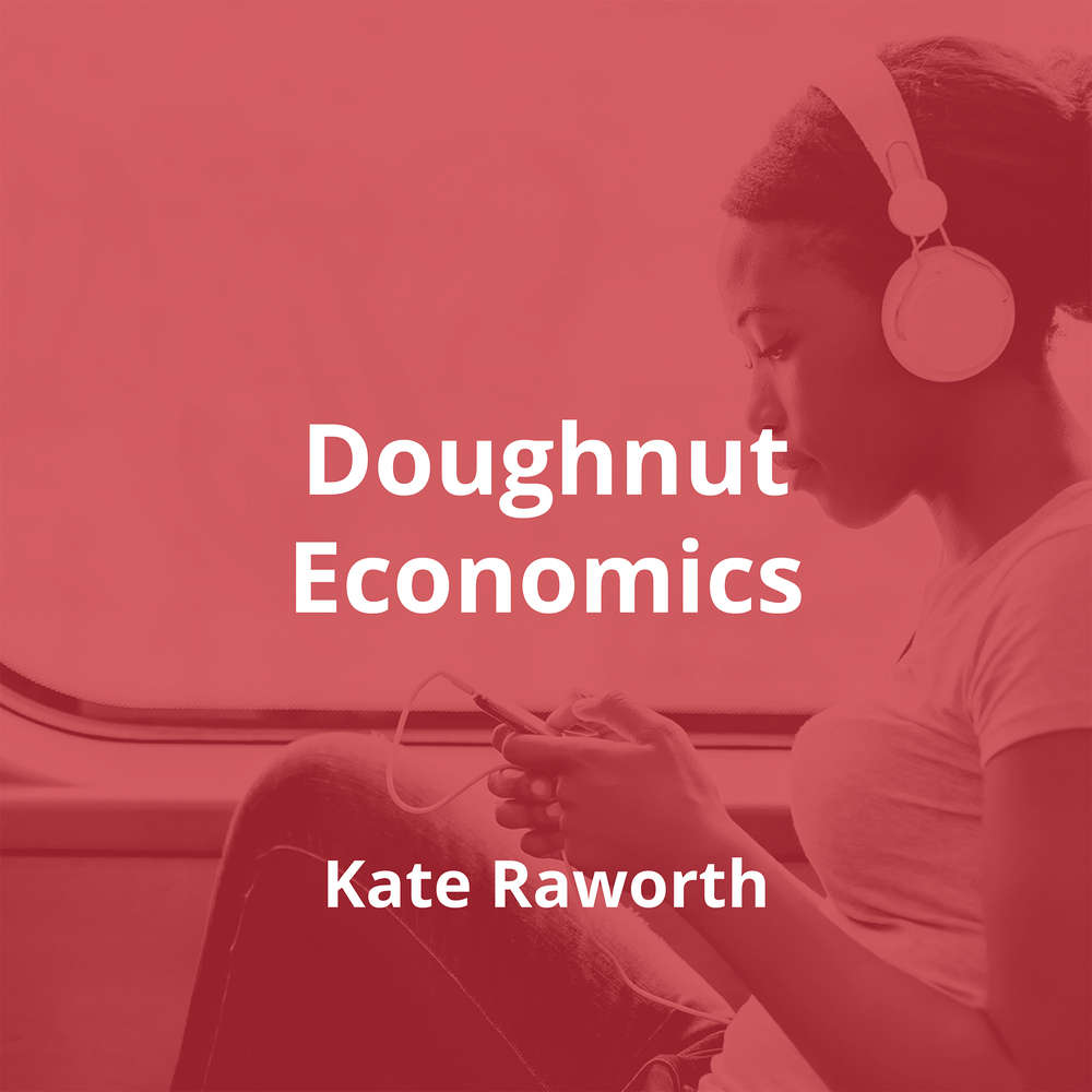 Doughnut Economics by Kate Raworth - Summary