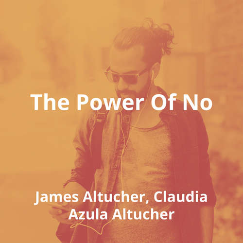 The Power Of No by James Altucher, Claudia Azula Altucher - Summary