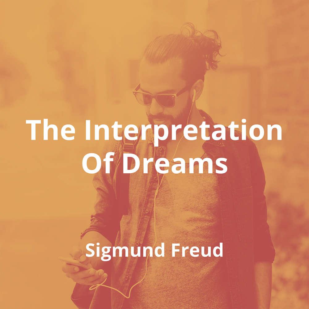 The Interpretation Of Dreams by Sigmund Freud - Summary