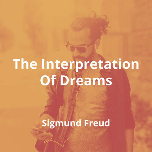 The Interpretation Of Dreams by Sigmund Freud - Summary
