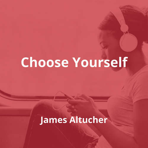 Choose Yourself by James Altucher - Summary