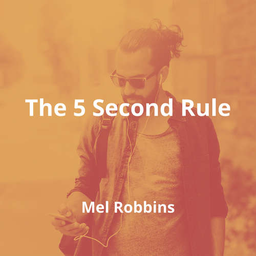The 5 Second Rule by Mel Robbins - Summary