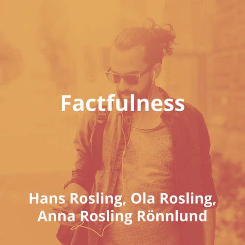 Factfulness by Hans Rosling, Ola Rosling, Anna Rosling Rönnlund - Summary