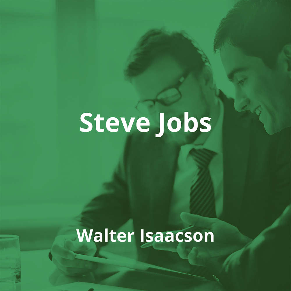 Steve Jobs by Walter Isaacson - Summary