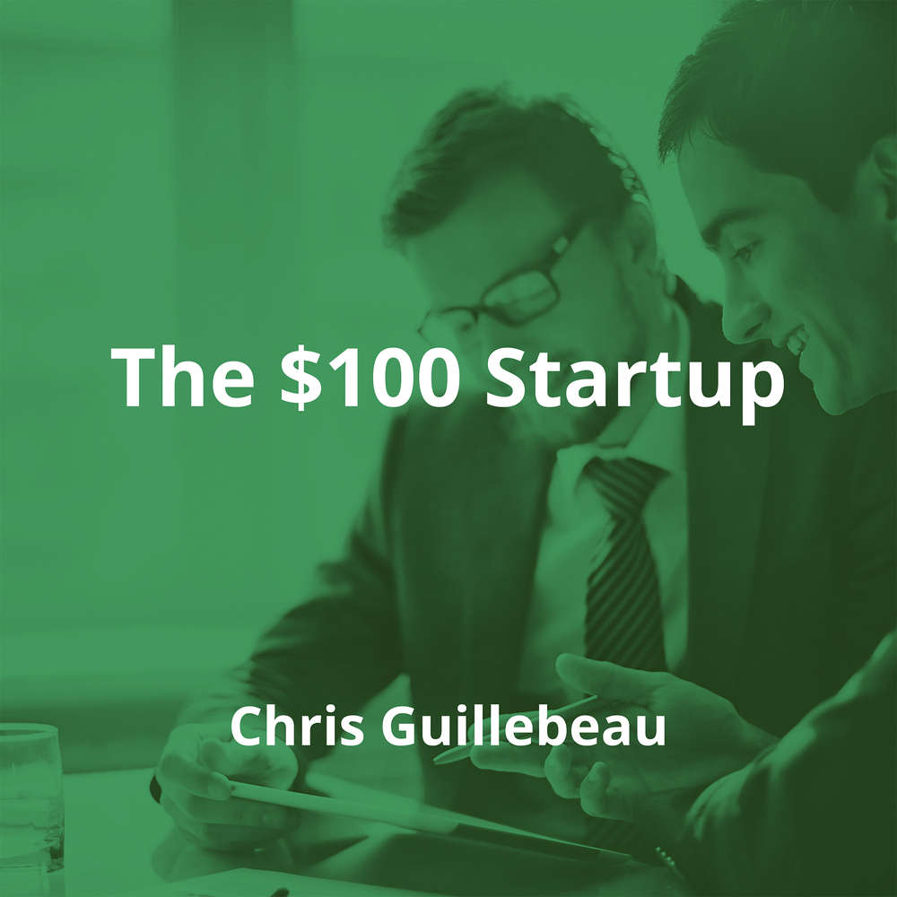 The $100 Startup by Chris Guillebeau - Summary
