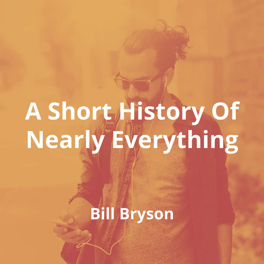 A Short History Of Nearly Everything by Bill Bryson - Summary