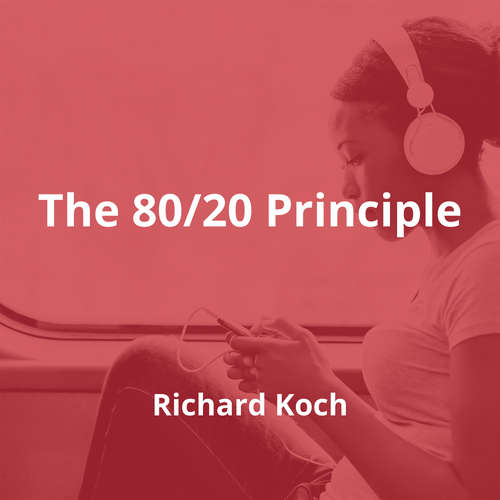 The 80/20 Principle by Richard Koch - Summary
