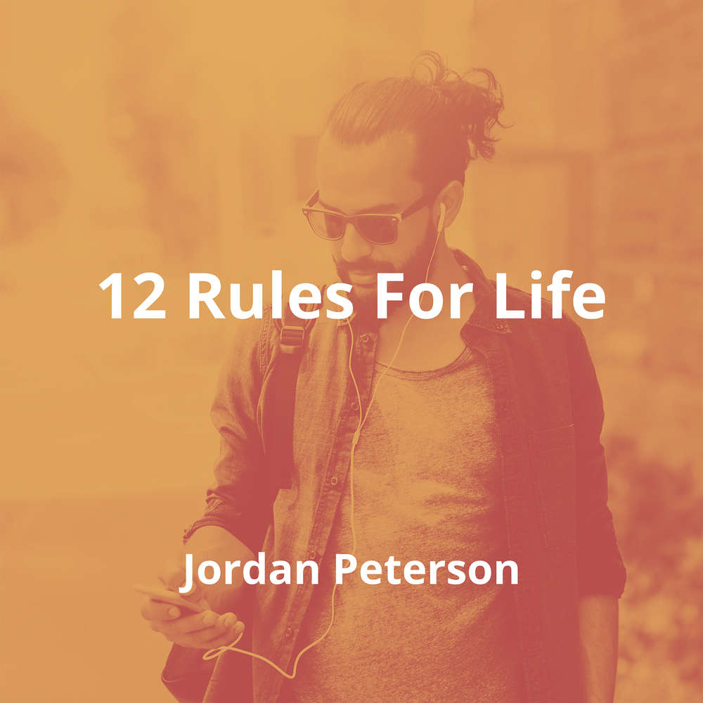 12 Rules For Life by Jordan Peterson - Summary