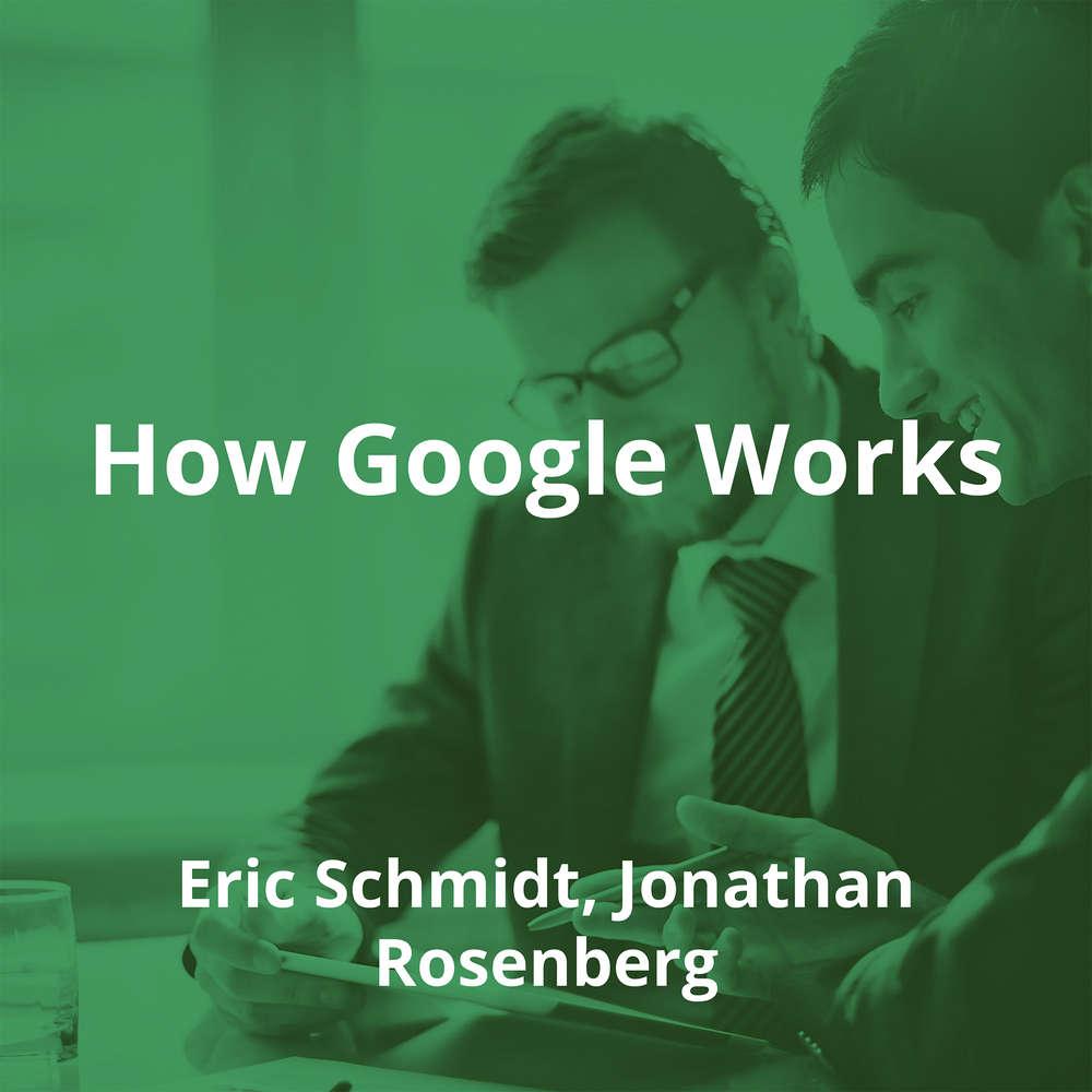 How Google Works by Eric Schmidt, Jonathan Rosenberg - Summary