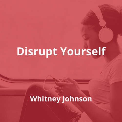 Disrupt Yourself by Whitney Johnson - Summary