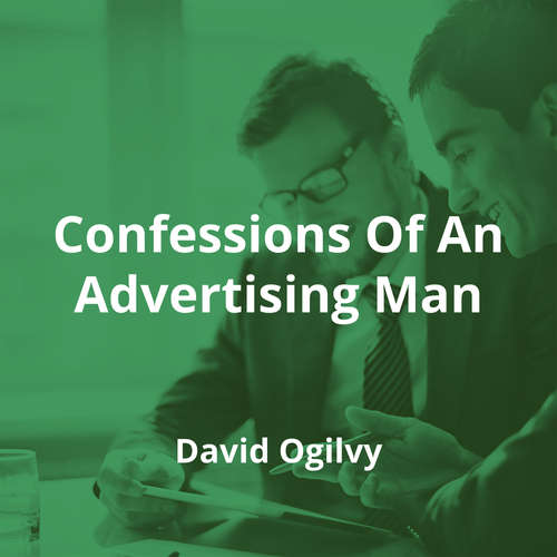 Confessions Of An Advertising Man by David Ogilvy - Summary