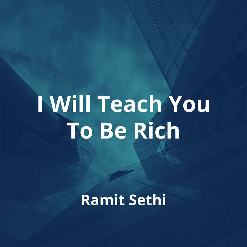 I Will Teach You To Be Rich by Ramit Sethi - Summary