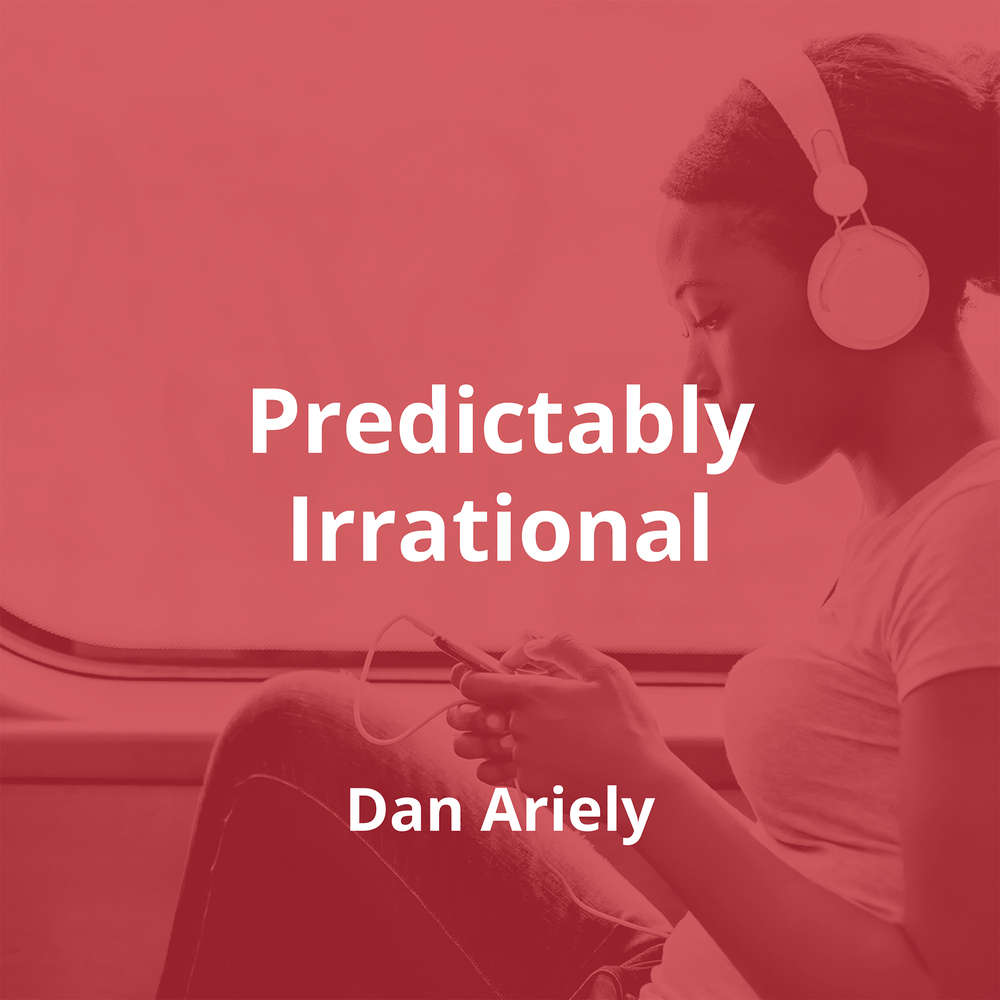 Predictably Irrational by Dan Ariely - Summary