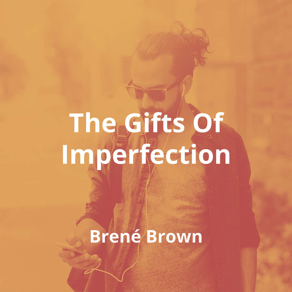 The Gifts Of Imperfection by Brené Brown - Summary