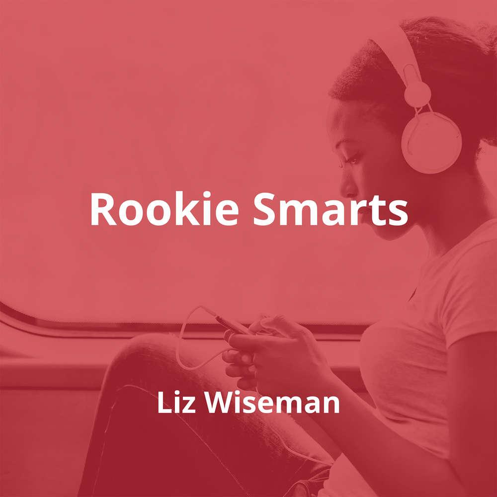 Rookie Smarts by Liz Wiseman - Summary