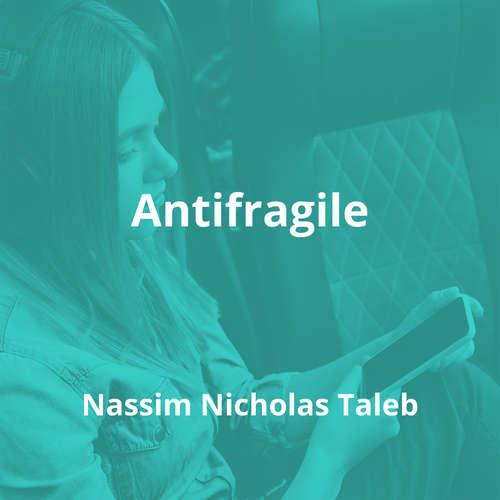 Antifragile by Nassim Nicholas Taleb - Summary