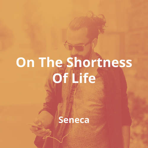 On The Shortness Of Life by Seneca - Summary