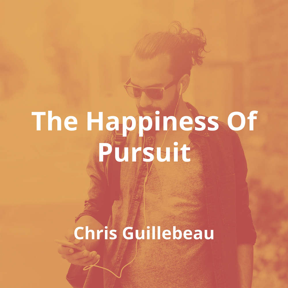 The Happiness Of Pursuit by Chris Guillebeau - Summary