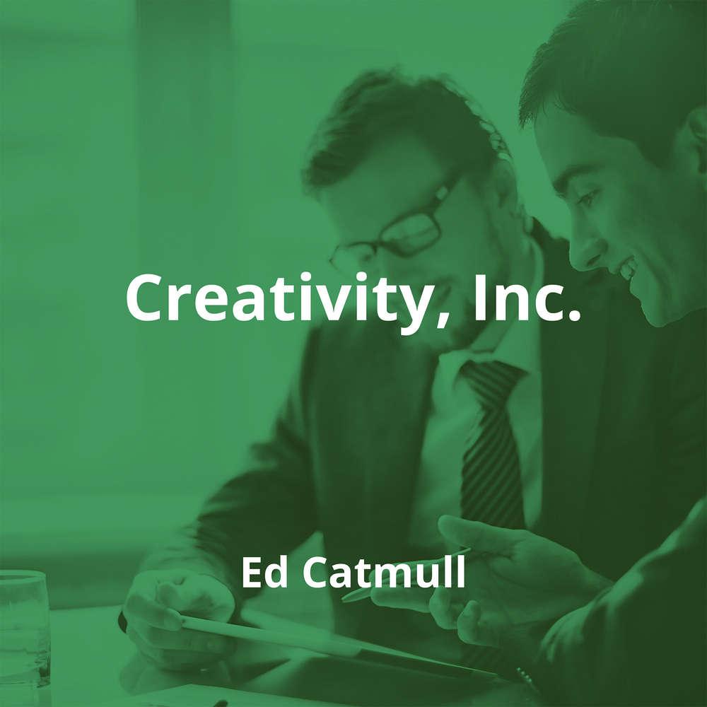 Creativity, Inc. by Ed Catmull - Summary