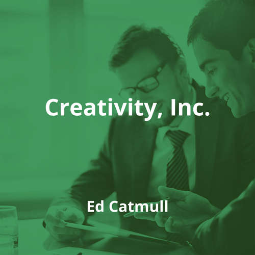 Creativity, Inc. by Ed Catmull - Summary