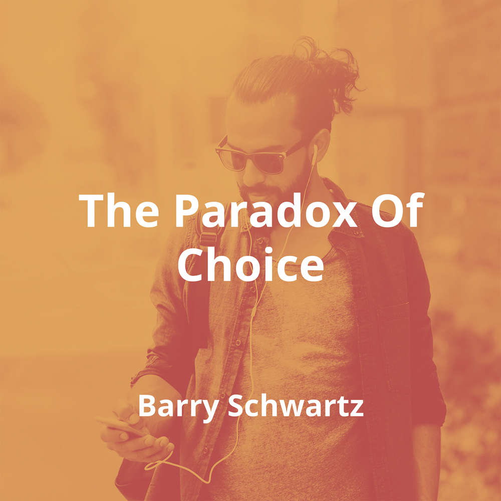 The Paradox Of Choice by Barry Schwartz - Summary