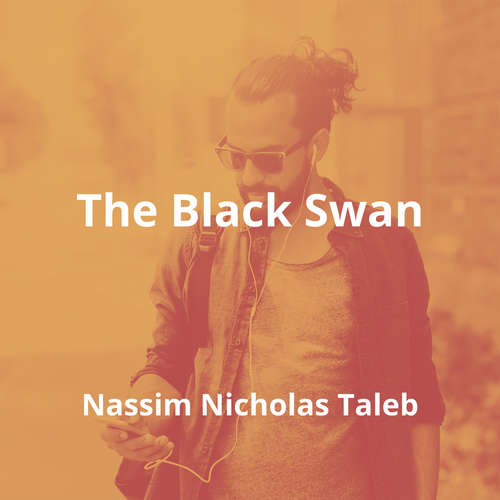 The Black Swan by Nassim Nicholas Taleb - Summary
