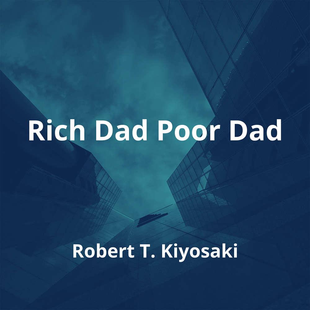 Rich Dad Poor Dad by Robert T. Kiyosaki - Summary