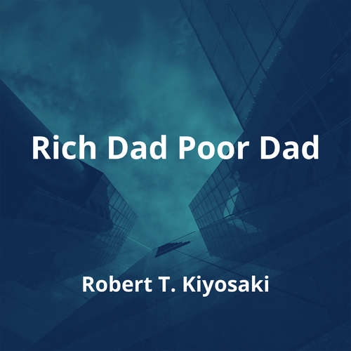 Rich Dad Poor Dad by Robert T. Kiyosaki - Summary