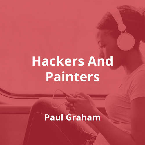 Hackers And Painters by Paul Graham - Summary