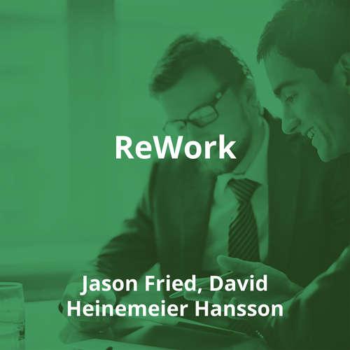 ReWork by Jason Fried, David Heinemeier Hansson - Summary