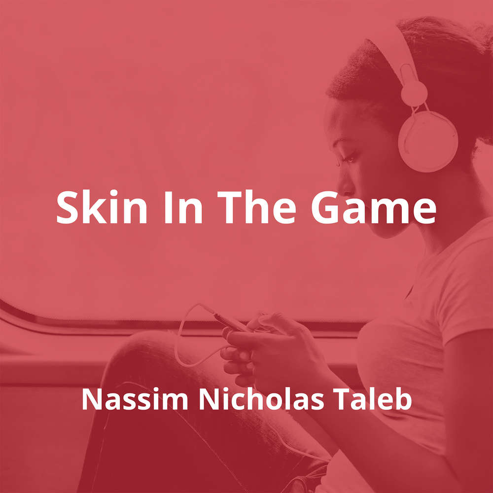 Skin In The Game by Nassim Nicholas Taleb - Summary