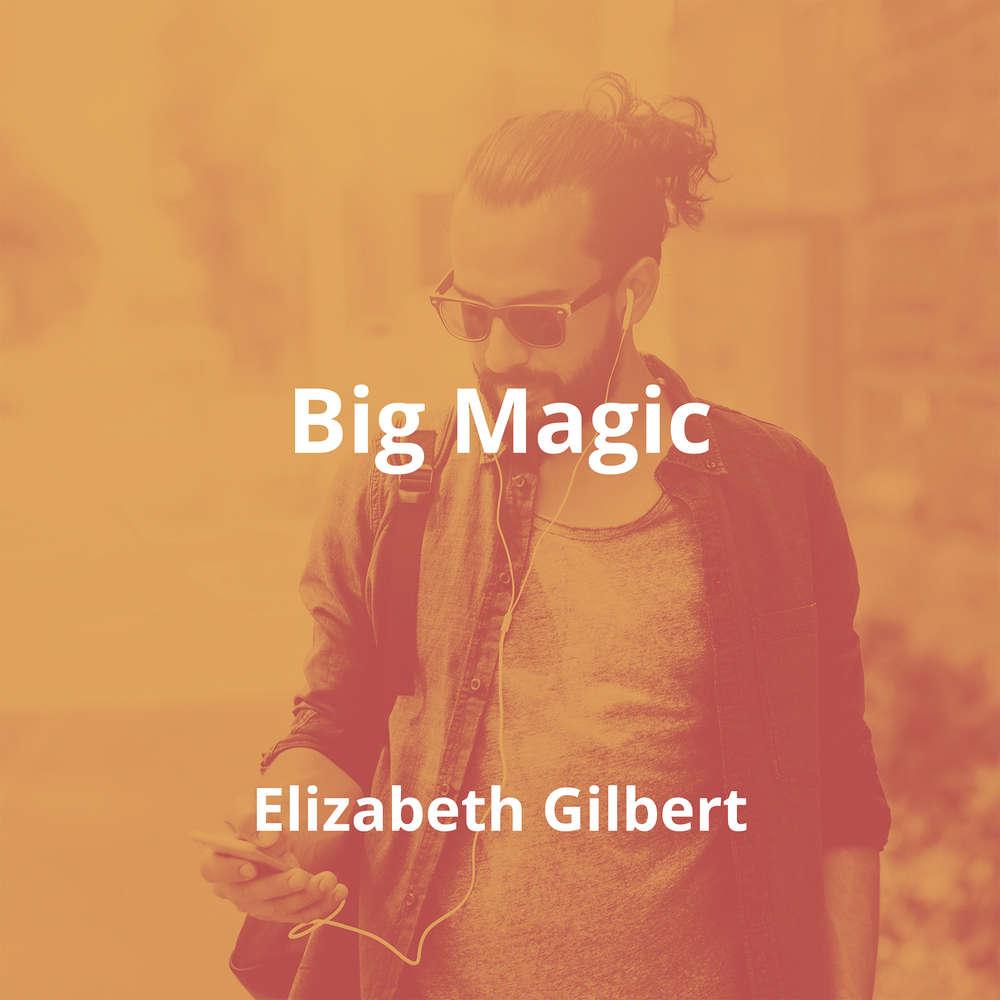 Big Magic by Elizabeth Gilbert - Summary