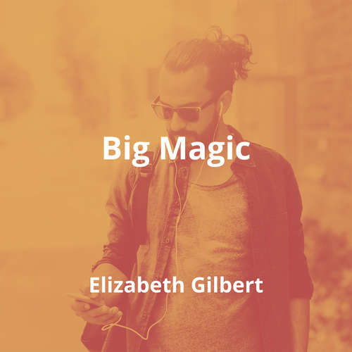 Big Magic by Elizabeth Gilbert - Summary
