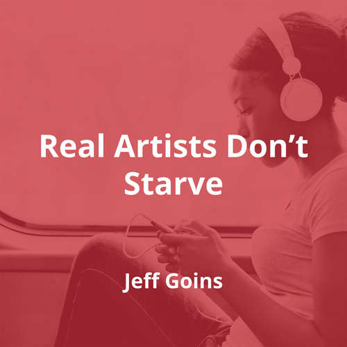Real Artists Don't Starve by Jeff Goins - Summary