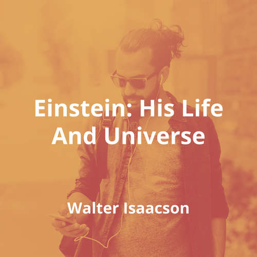 Einstein: His Life And Universe by Walter Isaacson - Summary