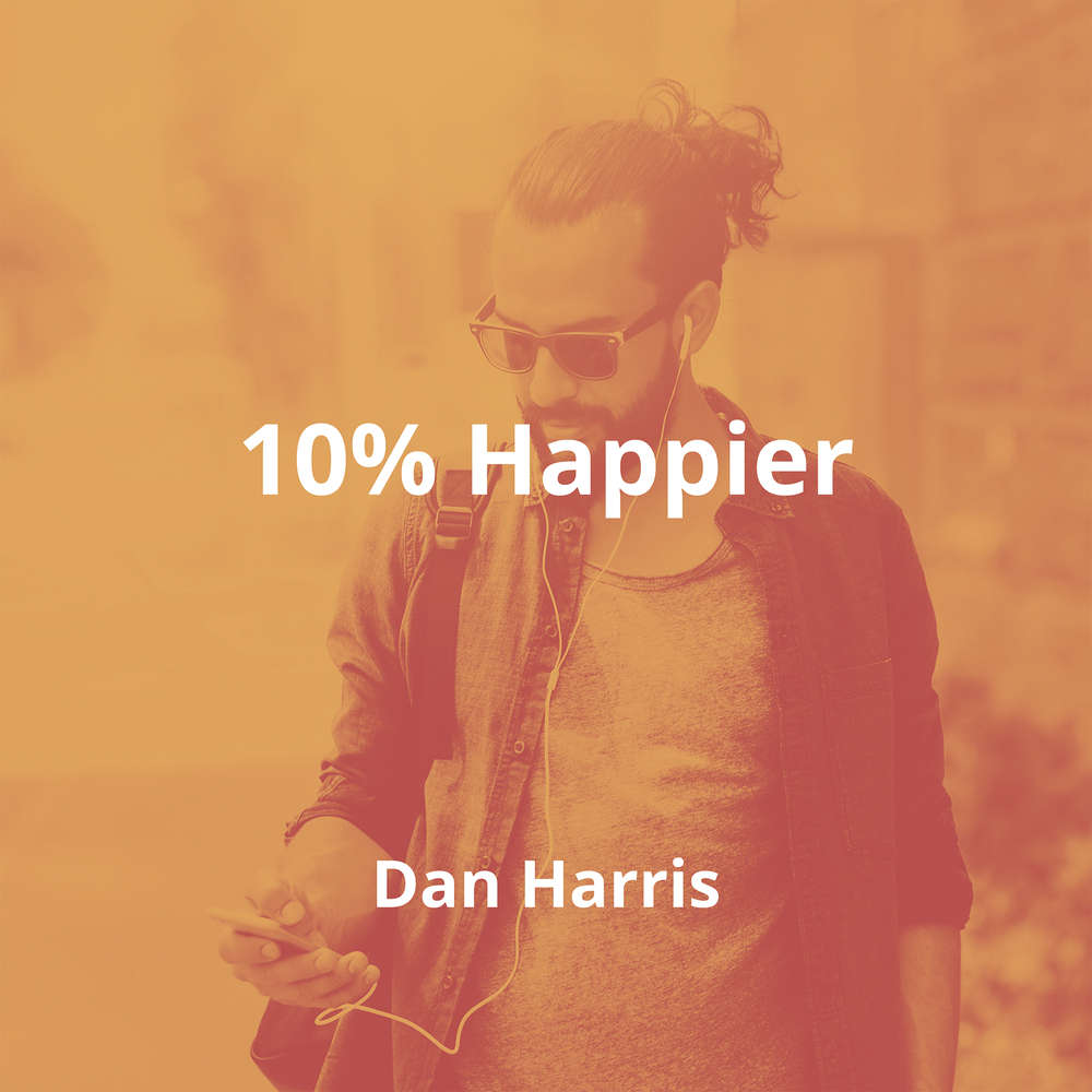 10% Happier by Dan Harris - Summary