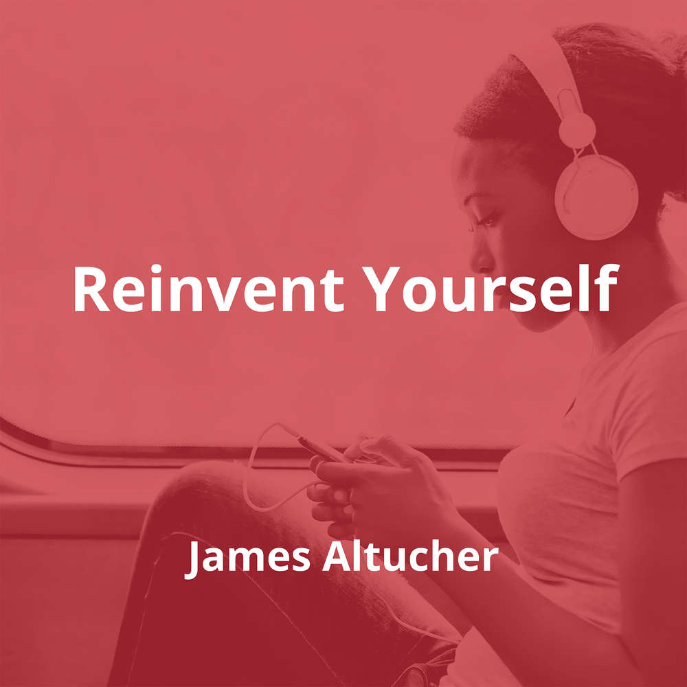 Reinvent Yourself by James Altucher - Summary