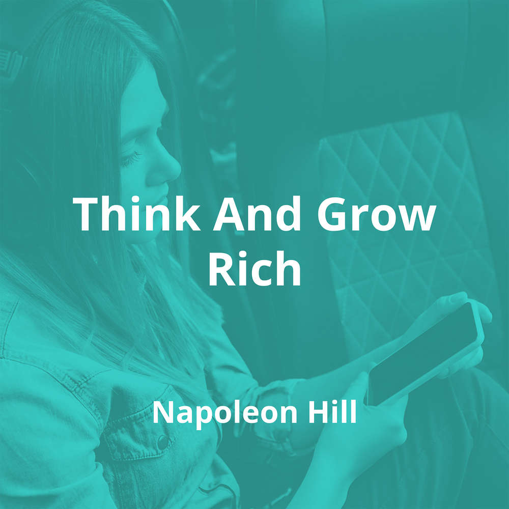 Think And Grow Rich by Napoleon Hill - Summary