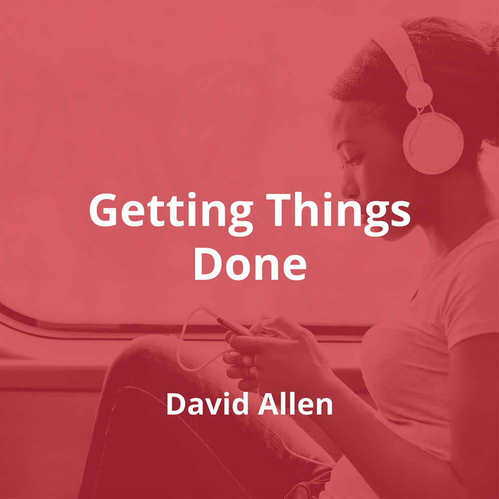 Getting Things Done by David Allen - Summary