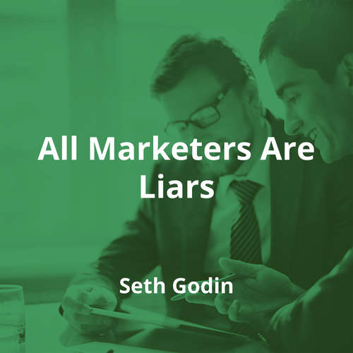 All Marketers Are Liars by Seth Godin - Summary