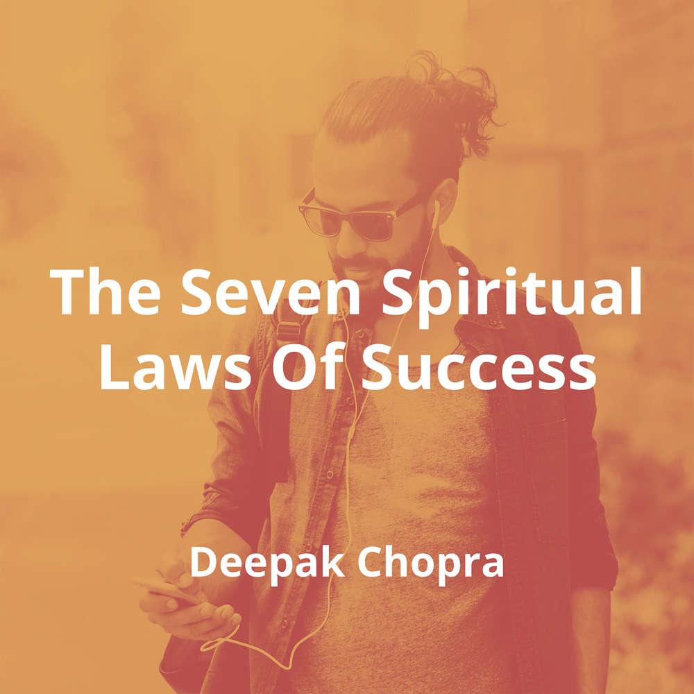 The Seven Spiritual Laws Of Success by Deepak Chopra - Summary