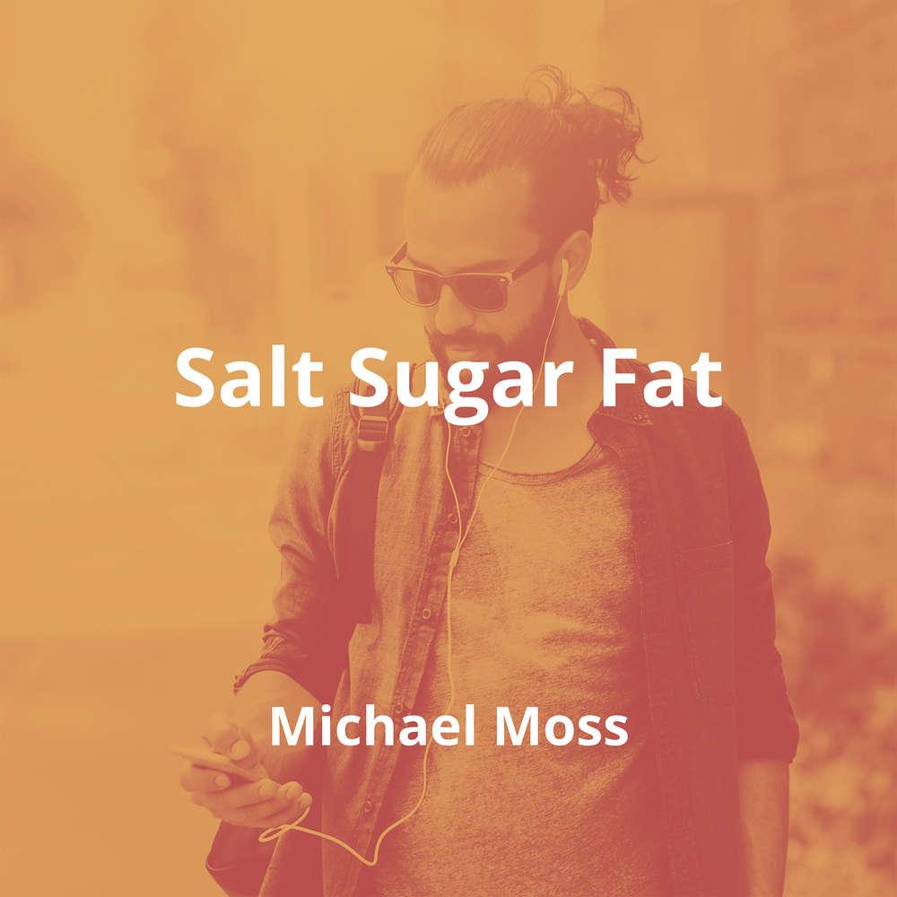 Salt Sugar Fat by Michael Moss - Summary