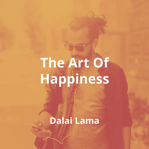 The Art Of Happiness by Dalai Lama - Summary