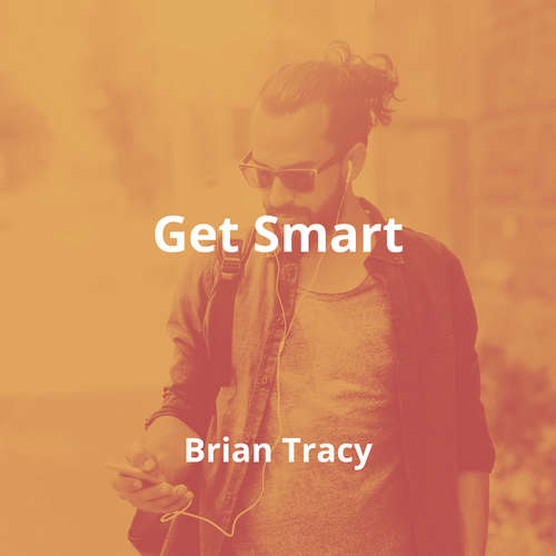 Get Smart by Brian Tracy - Summary