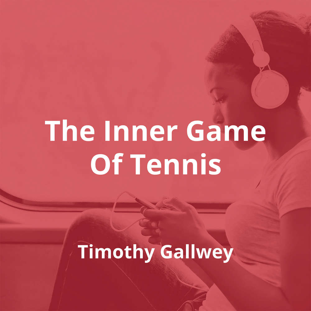 The Inner Game Of Tennis by Timothy Gallwey - Summary