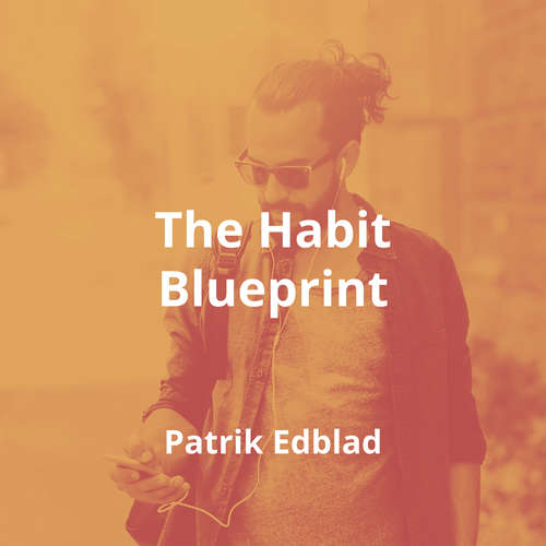 The Habit Blueprint by Patrik Edblad - Summary