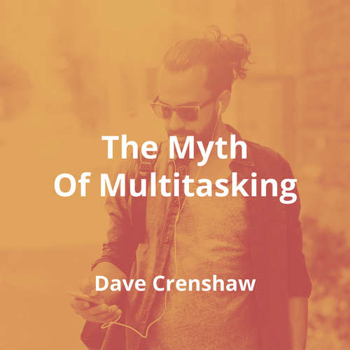The Myth Of Multitasking by Dave Crenshaw - Summary