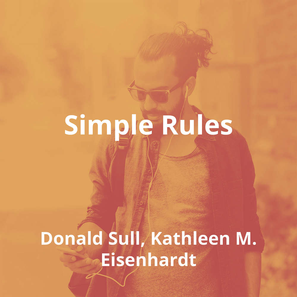 Simple Rules by Donald Sull, Kathleen M. Eisenhardt, Kathleen M. Eisenhardt - Summary
